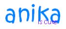 anika is cute