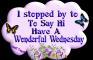 I Stopped By To Say Hi  -Have A Wonderful Wednesday
