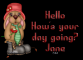Hello, how's your day - Jane