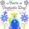Deb -Have a Fantastic Day!