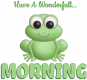 HAVE A WONDERFULL MORNING 🐸