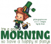 it's a good morning.. so have a happy st pattys, HOLIDAYS, ST PATRICKS DAY