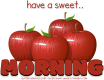 have a sweet.. MORNING, APPLES, TEXT, GREETINGS