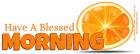 HAV A BLESSED MORNING, FRUIT, ORANGE, GREETINGS