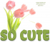 SO CUTE, FLOWERS, TULIPS, TEXT, GG RELATED
