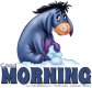 GOOD MORNING, ANIMALS, EEYORE, DISNEY, TEXT