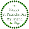 HAPPY ST PATRICKS DAY MY FRIEND.. Hugs, HOLIDAYS, TEXT