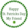 HAPPY ST PATRICKS DAY MY FRIEND, HOLIDAYS, TEXT
