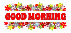 GOOD MORNING, FLOWERS, MULTI COLOR, TEXT