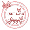 I JUST LOVE SPRING, FLOWER, BIRD, BUTTERFLY, TEXT