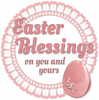 EASTER BLESSINGS ON YOU & YOURS