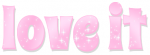 LOVE IT, PINK, SPARKLY, TEXT, GG RELATED