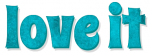 love it, TURQUOISE, ABSTRACT, TEXT, GG RELATED