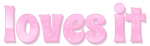 LOVES IT, PINK, SPARKLY, TEXT, GG RELATED