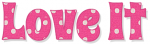 LOVE IT, GG RELATED, FUSCIA, TEXT, POLKA DOT