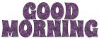 GOOD MORNING, PURPLE, DAMASK, FLOWERS, TEXT
