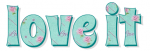 LOVE IT, PASTEL GREEN, ROSE, LOVE, TEXT