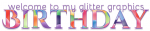 WELCOME TO MY GLITTER GRAPHICS BIRTHDAY